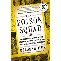 The Poison Squad: One Chemist's Single-Minded Crusade for Food Safety at the Turn...