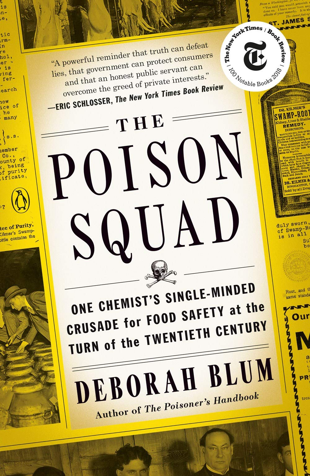 The Poison Squad  One Chemist's Single Minded Crusade For Food Safety At The Turn Of The Twentieth Century