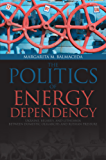 Politics of Energy Dependency: Ukraine, Belarus, and Lithuania between Domestic Oligarchs and Russian Pressure (Studies in Comparative Political Economy and Public Policy)