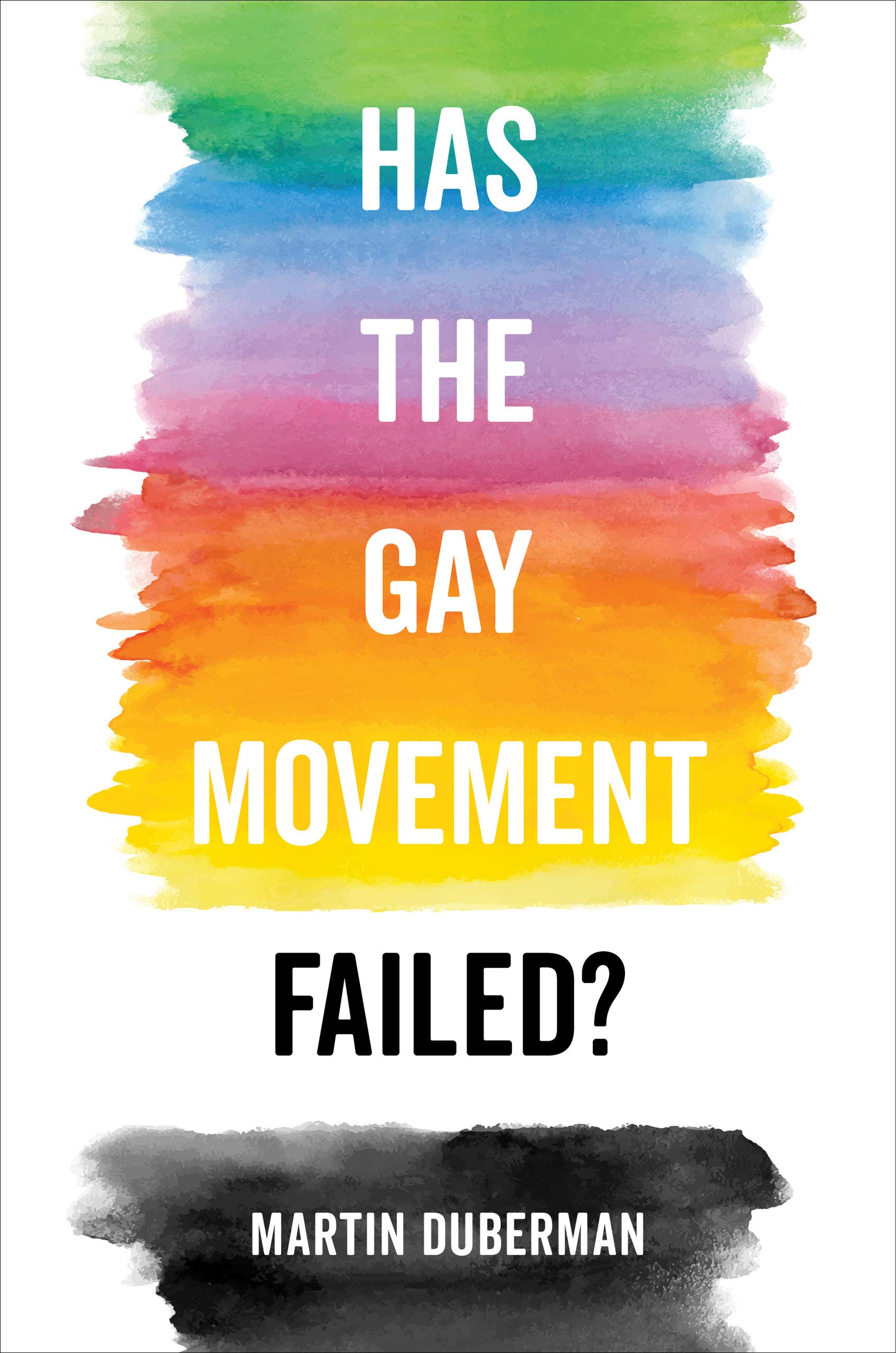 Has the Gay Movement Failed?: Duberman, Martin: 9780520298866: Amazon.com:  Books