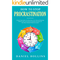 How to Stop Procrastination: A Step by Step Guide to Get More Done in Less Time and Mastering Difficult Tasks Overcoming Procrastination Boosting Your ... System (Emotional Intelligence Book 2)