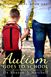 Autism Goes to School : Book One of the School Daze Series