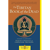 The Tibetan Book of the Dead: The Great Liberation Through Hearing In The Bardo (Shambhala Classics)