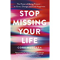 Stop Missing Your Life: The Power of Being Present – to Grow, Change and Find Happiness (English Edition)