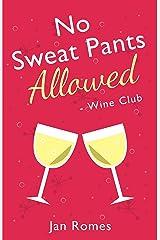No Sweat Pants Allowed - Wine Club (Wine and Sweat Pants Series Book 1)