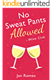 No Sweat Pants Allowed - Wine Club (Wine and Sweat Pants Series Book 1)