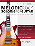 Melodic Rock Soloing for Guitar: Master the Art of Creative, Musical, Lead Guitar Playing (English Edition)