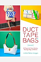 Duct Tape Bags: 40 Projects for Totes, Clutches, Messenger Bags, and Bowlers Paperback