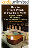 How to French Polish in Five Easy Steps - A Quick Tutorial for Luthiers,Woodworkers and Craftsmen