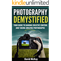 Photography Demystified: Your Guide to Gaining Creative Control and Taking Amazing Photographs book cover