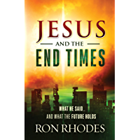 Jesus and the End Times: What He Said...and What the Future Holds