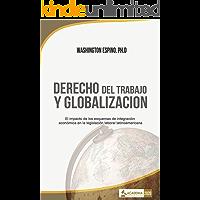 DERECHO DEL TRABAJO Y GLOBALIZACION: El impacto de los esquemas de integración económica en la legislación laboral…