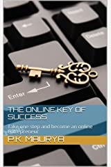 The Online Key Of Success: Take one step and become an online entrepreneur Kindle Edition