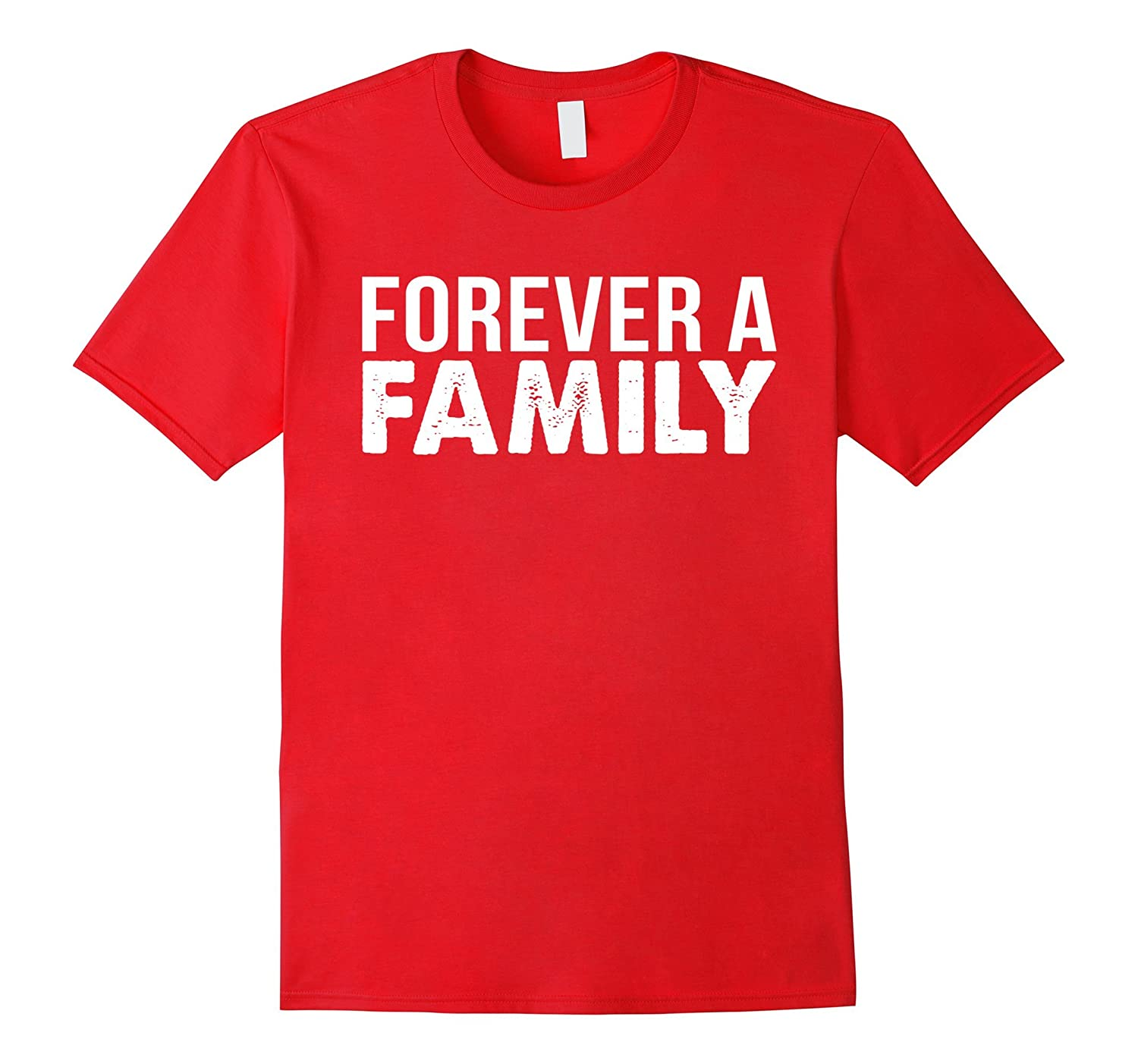 Cute gifts for mom dad son daughter t-shirt forever a family-T-Shirt