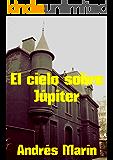 El cielo sobre Júpiter (Spanish Edition)