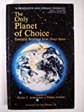 The Only Planet of Choice: Essential Briefings from Deep Space