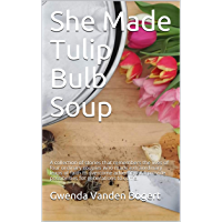 She Made Tulip Bulb Soup: A collection of stories that remembers the lives of four ordinary couples who made extraordinary leaps of faith to provide possibilities ... for generations to come. (English Edition)