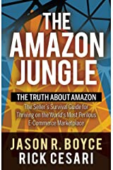 The Amazon Jungle: The Truth About Amazon, The Seller's Survival Guide for Thriving on the World's Most Perilous E-Commerce Marketplace Kindle Edition
