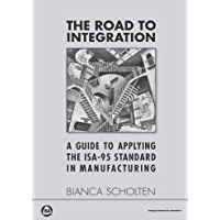 The Road to Integration: A Guide to Applying the ISA-95 Standard in Manufacturing (English Edition)