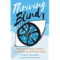Thriving Blind: Stories of Real People Succeeding Without SIght