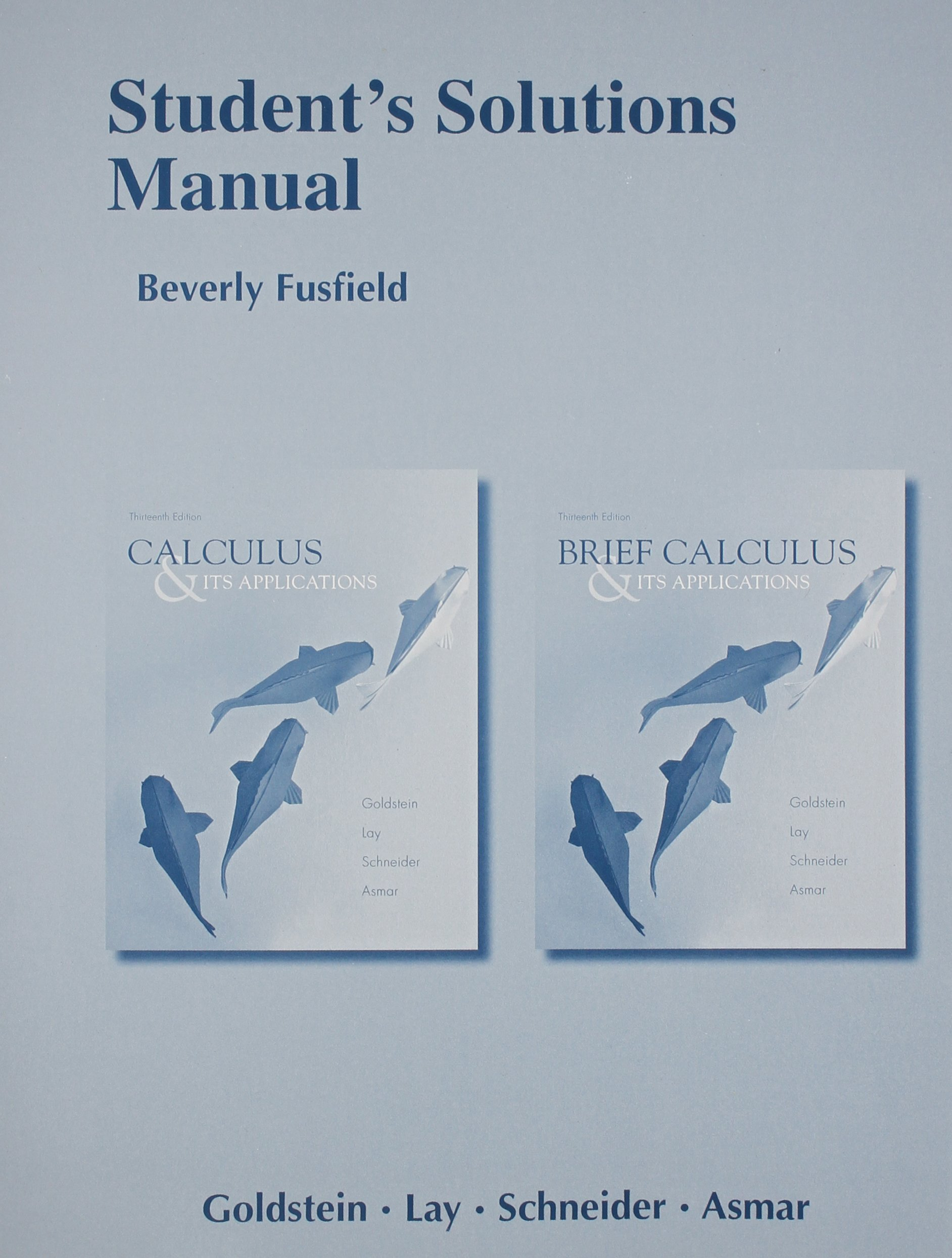 Student Solutions Manual for Calculus & Its Applications and Brief Calculus  & Its Applications: Larry J. Goldstein, David C. Lay, David I. Schneider,  ...