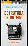 Estrutura de Roteiro - Como Escrever Um Livro: Aprenda a escrever histórias de sucesso com as técnicas usadas no cinema
