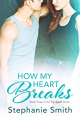 How My Heart Breaks (Try Again Book 3) Kindle Edition