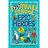 Football School Epic Heroes: 50 true tales that shook the world (English Edition)