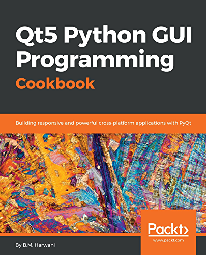 Qt5 Python GUI Programming Cookbook: Building responsive and powerful cross platform applications with PyQt (English Edition)