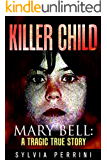 KILLER CHILD: MARY BELL: A TRAGIC TRUE STORY (TRUE CRIME; BUS STOP READS Book 1)