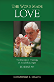 The Word Made Love: The Dialogical Theology of Joseph Ratzinger/Benedict XVI