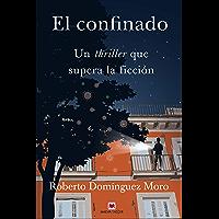 El confinado: Un thriller que supera la ficción (Spanish Edition)
