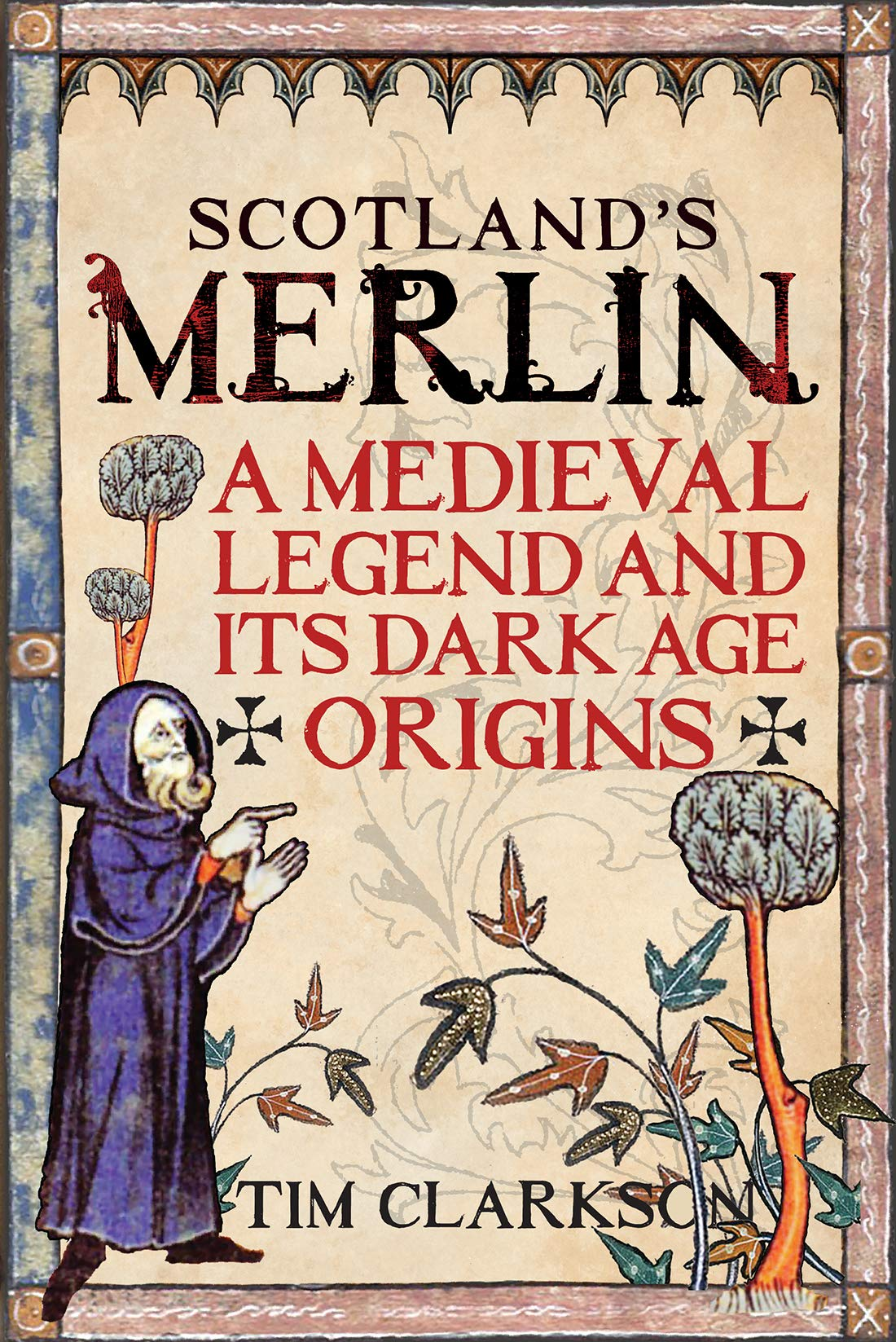 Scotland S Merlin A Medieval Legend And Its Dark Age Origins Clarkson Tim 9781906566999 Amazon Com Books