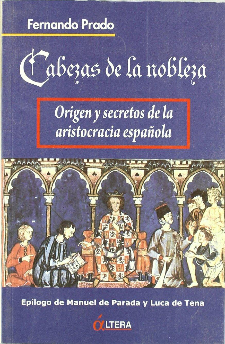 Cabezas de la nobleza. origen y secretos de la aristocracia española.: Amazon.es: Prado, Fernando: Libros