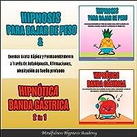 Image for Hipnosis para pérdida de peso & hipnótica banda gástrica [Hypnosis for Weight Loss & Hypnotic Gastric Banding]: 2 in 1: Quemar grasa rápida y permanentemente a través de autohipnosis, afirmaciones, meditación de sueño profundo