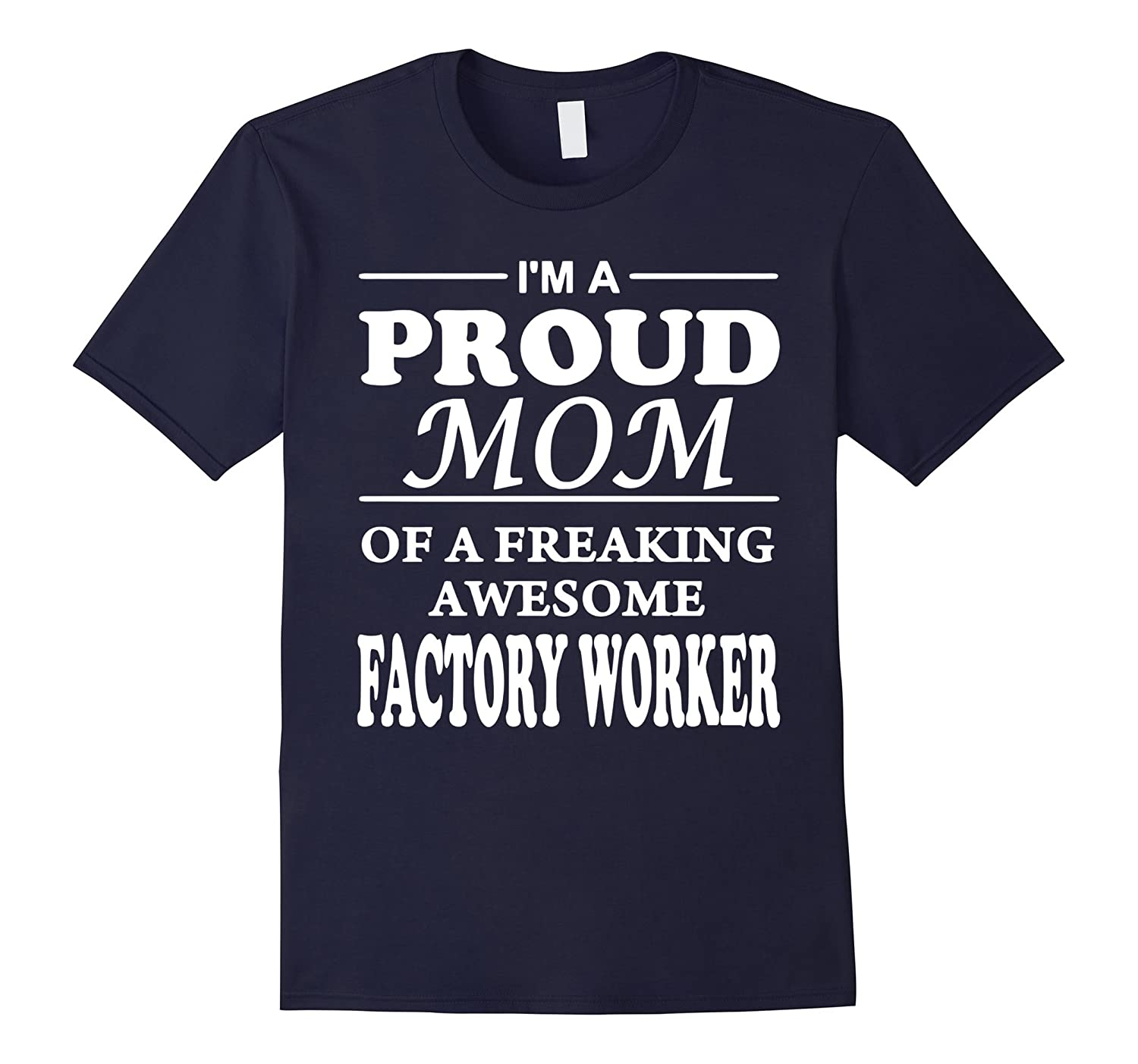 Proud Mom Of fActory worker T-shirts Gift Mothers Day-TJ