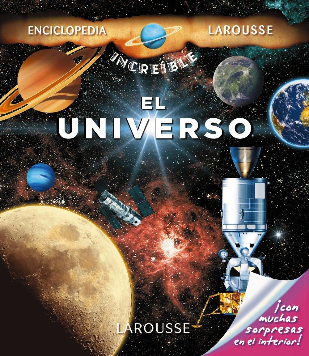 El Universo Larousse - Infantil / Juvenil - Castellano - A Partir De 8 Años  - Enciclopedia Increíble 8 Años: Amazon.es: Larousse Editorial, Alain  Boyer, ...