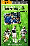Almanacco Juventino - Volume 7 Gli anni '90 (Almanacco Juventino - Tutte le partite ufficiali della Juventus) (Italian Edition)