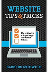 Website Tips and Tricks: 15 Lessons to Supercharge your Author Website Kindle Edition