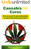 Cannabis Oil Cures: How to cure cancer for life, improve health immediately, lose weight within 30 days and look younger with Cannabis Oil (Cancer Cure, ... cure, weight loss) (English Edition)