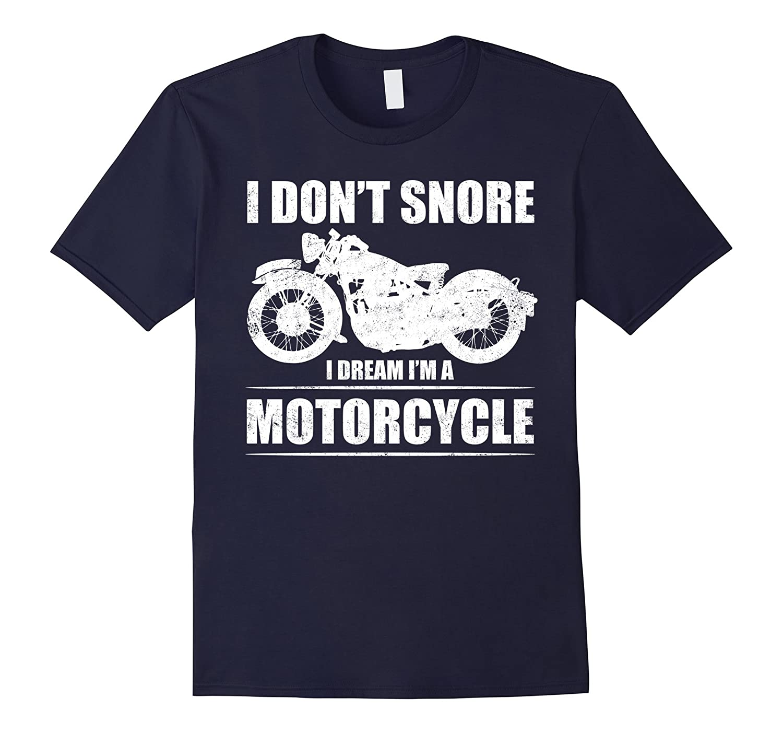 I Don't Snore I Dream I'm A Motorcycle T-shirt Funny Biker