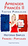 Aprender Francês II - Textos Paralelos (Português - Francês) Histórias Simples