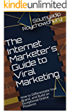 The Internet Marketer's Guide to Viral Marketing: How to Differentiate Your Brand, and Build an Exceptional Online Presence