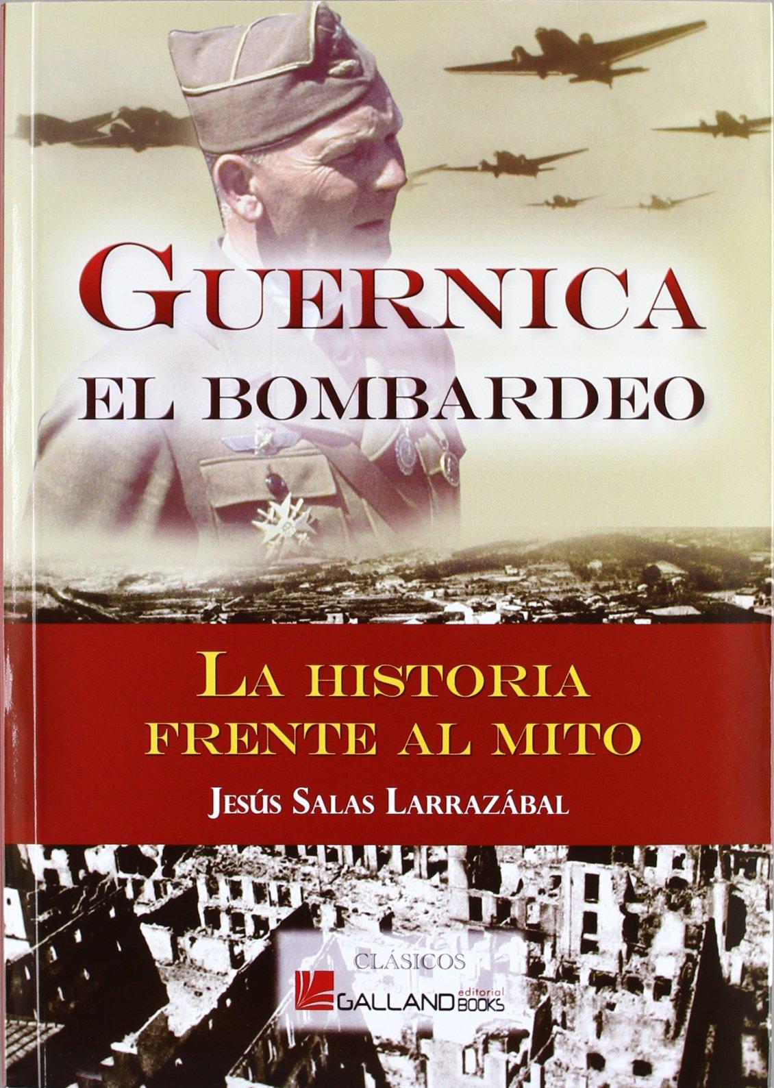 Guernica - el bombardeo - la historia frente al mito Clasicos galland Books: Amazon.es: Salas Larrazabal, Jesus Mª.: Libros