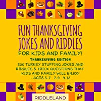 Fun Thanksgiving Jokes and Riddles for Kids and Family: Thanksgiving Edition: 300 Turkey Stuffing Jokes and Riddles and…