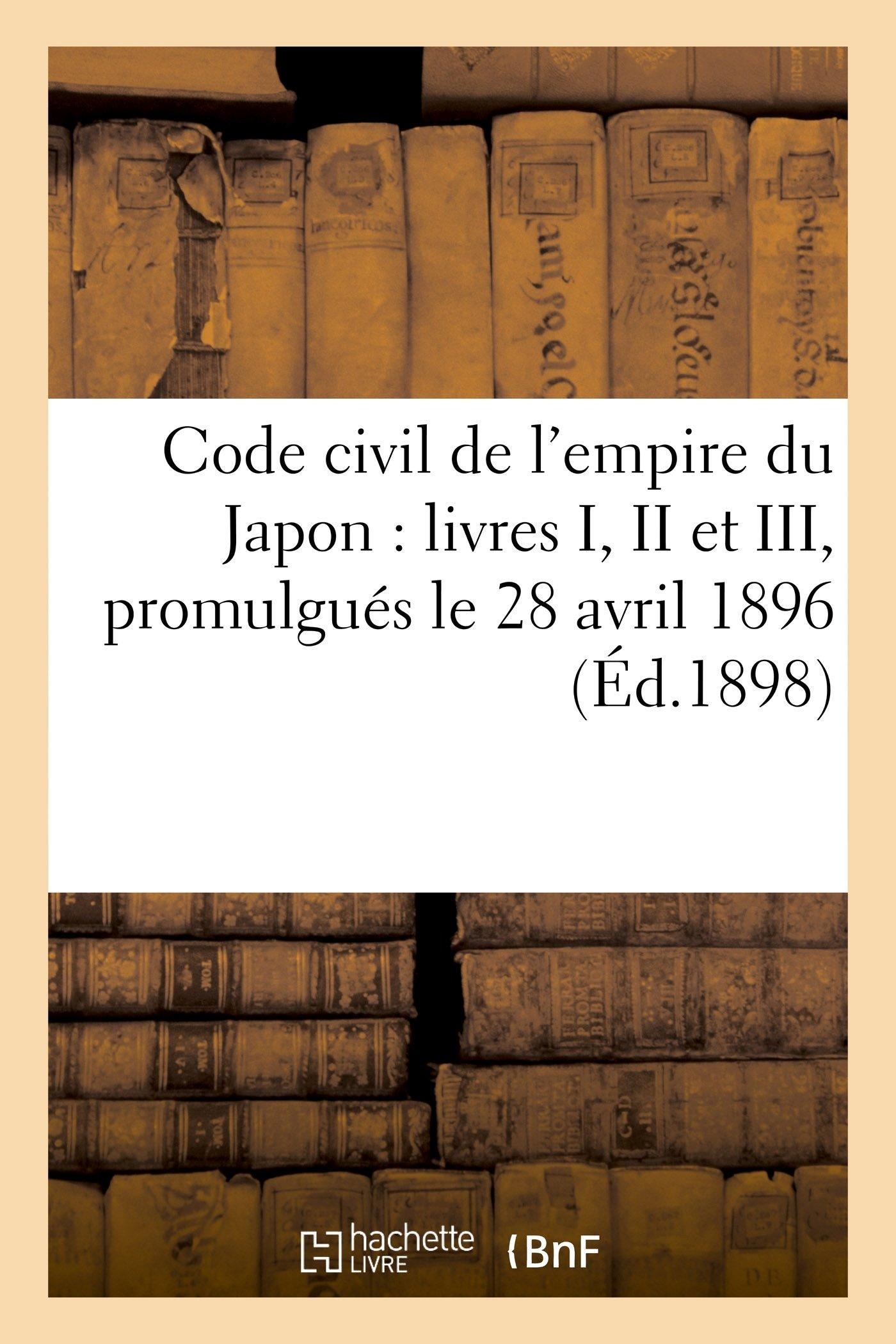Code civil de l'empire du Japon : livres I, II et III: (dispositions générales, droits réels, droit de créance), promulgués le 28 avril 1896 Broché – 1 septembre 2014 Sans Auteur Hachette Livre BNF 2013418507 Droit général