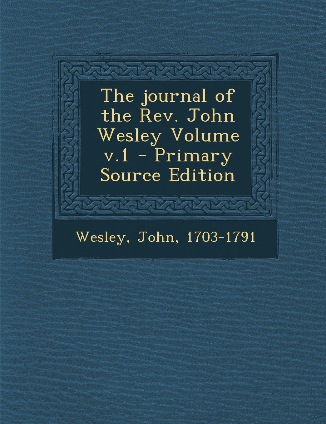 Download The Journal of the REV. John Wesley Volume V.1 - Primary Source Edition ebook