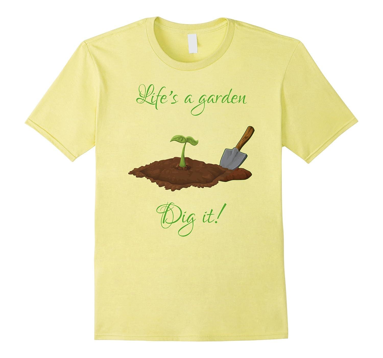 Lifes A Garden Dig It Cute Gardening T-Shirt For Gardeners-TD