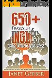 650+ Frases en Inglés para Todos los Días: Aprende Frases en Inglés para Alumnos Principiantes e Intermedios (Spanish Edition)