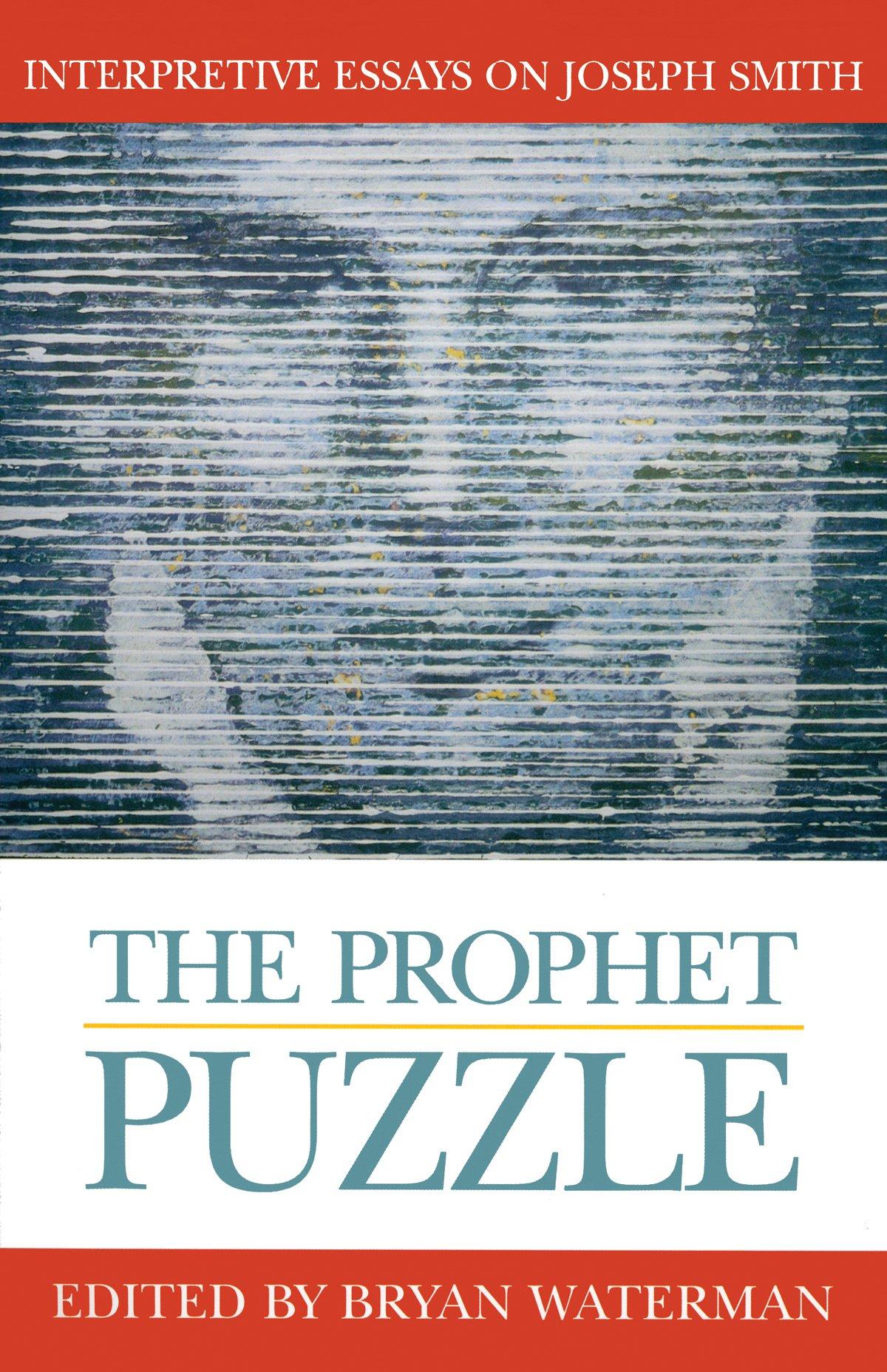 the prophet puzzle interpretive essays on joseph smith essays on the prophet puzzle interpretive essays on joseph smith essays on mormonism series bryan waterman 9781560851219 amazon com books